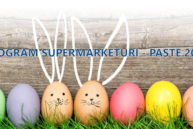 Program supermarketuri - Paste 2020 - orarul magazinelor de Paste